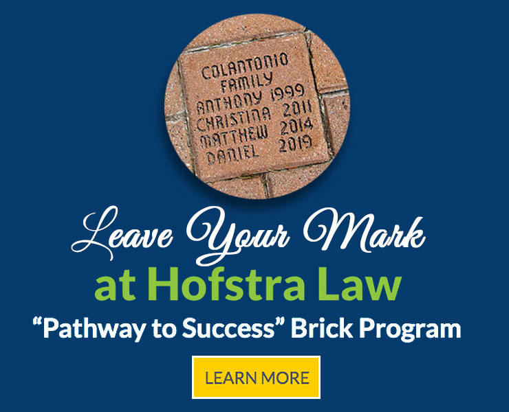 Leave Your Mark at Hofstra Law, Pathway to Success Brick Program, Learn More