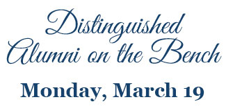 Distinguished Alumni on the Bench will be held on Monday, March 19, 2018