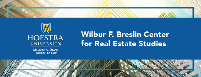 Hofstra University, Maurice A. Deane School of Law, Wilbur F. Breslin Center for Real Estate Studies